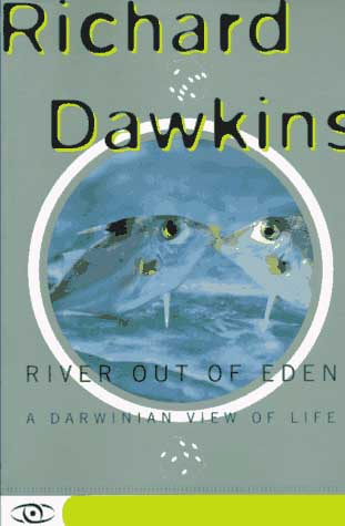 River Out Of Eden: A Darwinian View of Life by Richard Dawkins